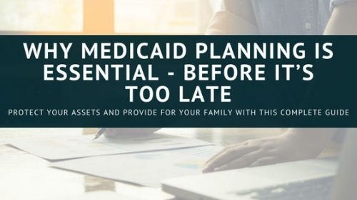 Why Medicaid Planning Is Essential – Before It's Too Late